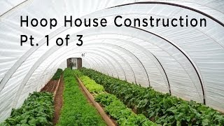 Hoop House Construction, Part 1 of 3: Types of Hoop House Structures